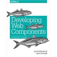 Web Components: From Jquery to Polymer by Overson, Jarrod; Strimpel, Jason, 9781491949023