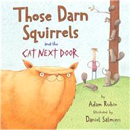 Those Darn Squirrels and the Cat Next Door by Rubin, Adam; Salmieri, Daniel, 9780544809024