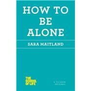 How to Be Alone by Maitland, Sara, 9781250059024