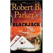 Robert B. Parker's Blackjack by Knott, Robert, 9781594139024