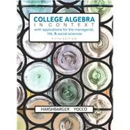 College Algebra in Context with Applications for the Managerial, Life, and Social Sciences by Harshbarger, Ronald J.; Yocco, Lisa S., 9780134179025
