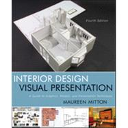 Interior Design Visual Presentation: A Guide to Graphics, Models & Presentation Techniques, Fourth Edition by Mitton, 9780470619025