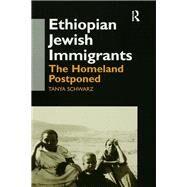 Ethiopian Jewish Immigrants in Israel: The Homeland Postponed by Schwarz,Tanya, 9781138969025