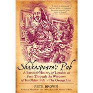 Shakespeare's Pub A Barstool History of London As Seen Through the Windows of Its Oldest Pub - The George Inn by Brown, Pete, 9781250049025
