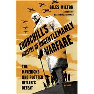 Churchill's Ministry of Ungentlemanly Warfare The Mavericks Who Plotted Hitler's Defeat by Milton, Giles, 9781250119025