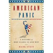 American Panic A History of Who Scares Us and Why by Stein, Mark, 9781137279026