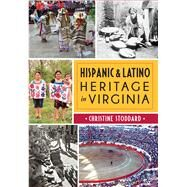 Hispanic and Latino Heritage in Virginia by Stoddard, Christine, 9781626199026