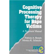 Cognitive Processing Therapy for Rape Victims : A Treatment Manual by Patricia A. Resick, 9780803949027