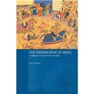 The Persian Book of Kings: An Epitome of the Shahnama of Firdawsi by Robinson,B W, 9781138879027