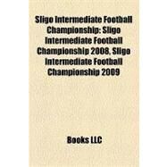 Sligo Intermediate Football Championship : Sligo Intermediate Football Championship 2008, Sligo Intermediate Football Championship 2009 by , 9781155399027