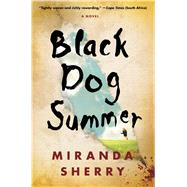 Black Dog Summer A Novel by Sherry, Miranda, 9781476779027
