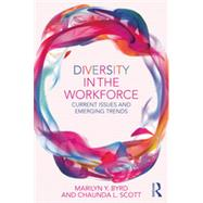 Diversity in the Workforce: Current issues and emerging trends by Byrd; Marilyn, 9780415859028
