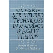 Handbook Of Structured Techniques In Marriage And Family Therapy by Sherman,Robert, 9781138869028