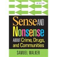 Sense and Nonsense About Crime, Drugs, and Communities by Walker, 9781285459028