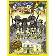 Alamo All-Stars (Nathan Hale's Hazardous Tales #6) by Hale, Nathan, 9781419719028