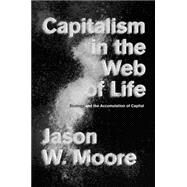 Capitalism in the Web of Life by Moore, Jason W., 9781781689028