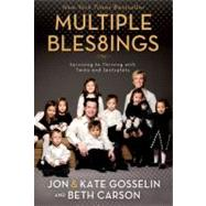 Multiple Blessings : Surviving to Thriving with Twins and Sextuplets by Jon and Kate Gosselin and Beth Carson, 9780310289029
