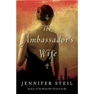 The Ambassador's Wife by Steil, Jennifer, 9780385539029