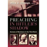 Preaching in Hitler's Shadow: Sermons of Resistance in the Third Reich by Stroud, Dean G., 9780802869029