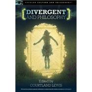 Divergent and Philosophy by Lewis, Courtland, 9780812699029