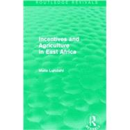 Incentives and Agriculture in East Africa (Routledge Revivals) by Lundahl; Mats, 9781138819030