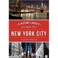 A History Lover's Guide to New York City by Fortier, Alison, 9781467119030