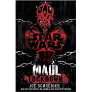 Lockdown: Star Wars Legends (Maul) by SCHREIBER, JOE, 9780345509031