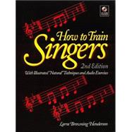 How to Train Singers : With Illustrated Natural Techniques and Audio Exercises by Henderson, Larra Browning, 9780130429032