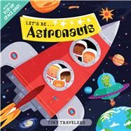 Tiny Travelers: Let's Be... Astronauts by Priddy, Roger, 9780312519032