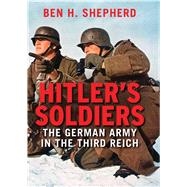 Hitler's Soldiers by Shepherd, Ben H., 9780300179033