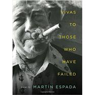 Vivas to Those Who Have Failed by Espada, Martin, 9780393249033