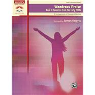 Wondrous Praise: Favorites from the Early 2000s: 10 Arrangements of Praise and Worship: Early Advanced Piano by Koerts, James (COP), 9780739089033