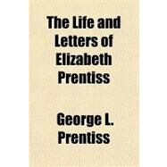 The Life and Letters of Elizabeth Prentiss by Prentiss, George L., 9781153709033