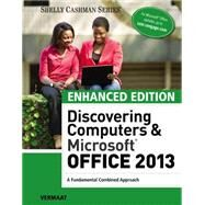 Enhanced Discovering Computers & Microsoft Office 2013 A Combined Fundamental Approach by Vermaat, Misty E., 9781305409033