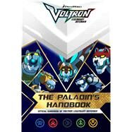 The Paladin's Handbook Official Guidebook of Voltron Legendary Defender by Cregg, R. J.; Style Guide, 9781534409033