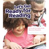 Let's Get Ready For Reading A Guide to Help Kids Become Readers by Unknown, 9781554519033