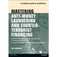 Mastering Anti-Money Laundering and Counter-Terrorist Financing A compliance guide for practitioners by Parkman, Tim, 9780273759034