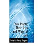 Corn Plants : Their Uses and Ways of Life by Sargent, Frederick Leroy, 9780554779034