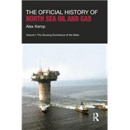 The Official History of North Sea Oil and Gas: Vol. I: The Growing Dominance of the State by Kemp; Alex, 9781138019034