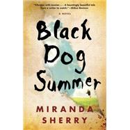 Black Dog Summer A Novel by Sherry, Miranda, 9781476779034