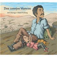 Dos conejos blancos by Buitrago, Jairo; Yockteng, Rafael, 9781554989034