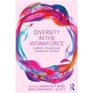 Diversity in the Workforce: Current issues and emerging trends by Byrd; Marilyn, 9780415859035