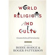 World Religions and Cults: Counterfeits of Christianity by Hodge, Bodie; Patterson, Roger, 9780890519035