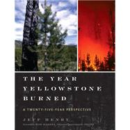 The Year Yellowstone Burned: A Twenty-five Year Perspective by Henry, Jeff; Barbee, Bob, 9781589799035