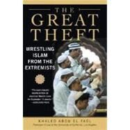 The Great Theft: Wrestling Islam from the Extremists by Abou El Fadl, Khaled M., 9780061189036