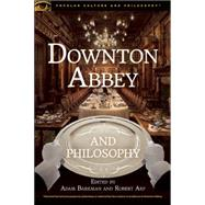 Downton Abbey and Philosophy by Barkman, Adam; Arp, Robert, 9780812699036