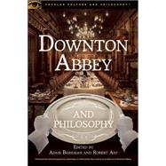 Downton Abbey and Philosophy by Barkman, Adam; Arp, Robert, 9780812699036
