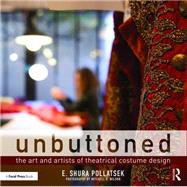 Unbuttoned: The Art and Artists of Theatrical Costume Design by Pollatsek; Shura, 9781138919037