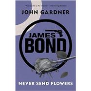 Never Send Flowers by Gardner, John, 9781605989037
