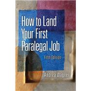 How to Land Your First Paralegal Job : An Insider's Guide to the Fastest-Growing Profession of the New Millennium by Wagner, 9780132069038
